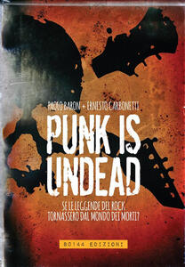 Punk is undead. Se le leggende del rock tornassero dal mondo dei morti? - Ernesto Carbonetti,Paolo Baron - ebook