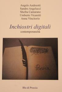 Inchiostri digitali. Contemporaneità - Angelo Andreotti,Sandro Angelucci,Sheiba Cantarano - copertina