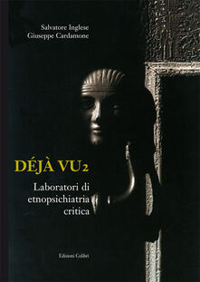 Déjà vu. Laboratori di etnopsichiatria critica - Salvatore Inglese,Giuseppe Cardamone - copertina