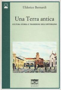 Una terra antica. Cultura storia e tradizioni dell'opitergino