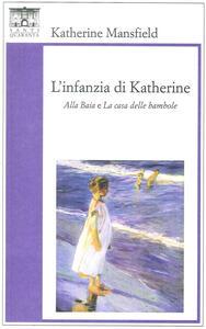 L' infanzia di Katherine. «Alla baia» e «La casa delle bambole»