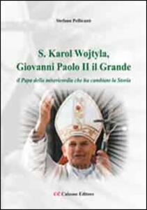 «S. Karol Wojtyla, Giovanni Paolo II il Grande». Il papa della misericordia che ha cambiato la storia