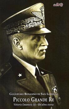 Listadelpopolo.it Piccolo grande re. Vittorio Emanuele III. Un'altra storia Image