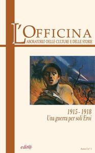 L' Officina. Laboratorio delle Culture e delle Storie. Rivista di lettere, arti e attualità culturali. Vol. 1: 1915-18. Una guerra per soli eroi.