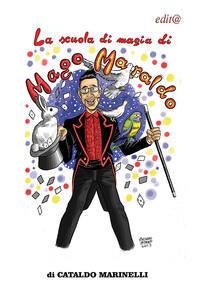 La scuola di magia di mago Maraldo. Impara anche tu ad essere un mago!
