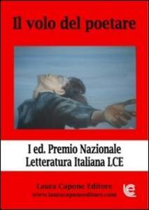 Il volo del poetare. Premio nazionale letteratura italiana LCE