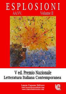 Esplosioni. Premio nazionale letteratura italiana contemporanea. 5ª edizione. Vol. 2