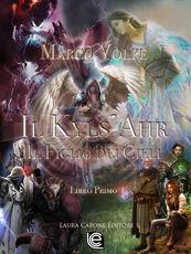 Libro Il Kyls'Ahr. Il figlio dei cieli. Vol. 1 Marco Volpe