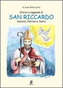 Storia e leggenda di san Riccardo. Vescovo patrono e santo.pdf