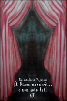 Il Piave mormorò... e non solo lui! - Massimiliano Paganini - copertina