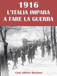 1916. L'Italia impara a fare la guerra - - wuz.it