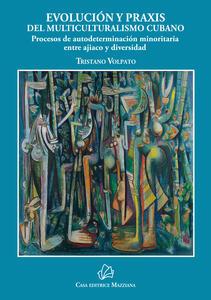 Evolución y praxis del multiculturalismo cubano. Procesos de autodeterminación minoritaria entre ajiaco y diversidad