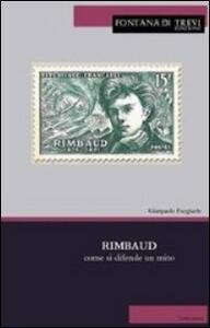 Rimbaud. Come si difende un mito. Ediz. italiana e francese