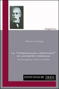 La «democrazia cristiana» in Giuseppe Toniolo. Un progetto etico-sociale