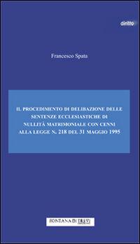 Il procedimento di delibazione delle sentenze ecclesiastiche di nullità matrimoniale. Cenni alla legge n. 218 del 31 maggio 1995