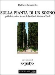 Sulla pianta di un sogno. Guida letteraria e storica della villa di Adriano a Tivoli