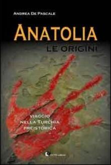 Anatolia. Le origini - Andrea De Pascale - copertina