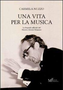 Una vita per la musica. La biografia ufficiale del maestro Antonio Sirignano