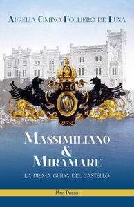 Massimiliano & Miramare. la prima guida del castello