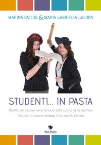 Studenti... in pasta. Ricette per sopravvivere lontano dalla cucina della mamma. Ediz. italiana e inglese - Baccos Marina Guerra M. Gabriella - wuz.it