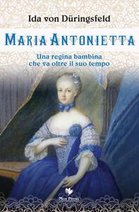 Maria Antonietta. Una regina bambina che va oltre il suo tempo
