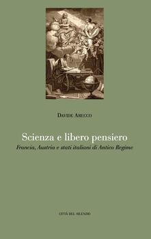 Scienza e libero pensiero. Francia, Austria e stati italiani di Antico Regime - Davide Arecco - copertina