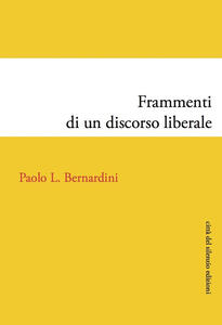 Frammenti di un discorso liberale - Paolo Luca Bernardini - copertina