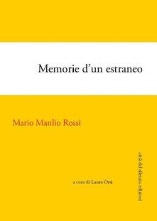 Memorie d'un estraneo. Autobiografia - Mario Manlio Rossi - copertina