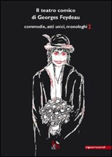 Il teatro comico di Georges Feydeau. Commedie, atti unici, monologhi. Vol. 1 - Georges Feydeau - copertina