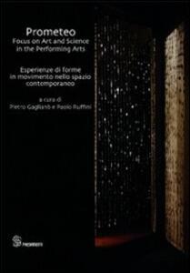 Prometeo. Focus on art and science in the performing arts-Esperienze di forme in movimento nello spazio contemporaneo