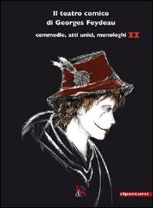 Libro Il teatro comico di Georges Feydeau. Commedie, atti unici, monologhi. Vol. 2 Georges Feydeau