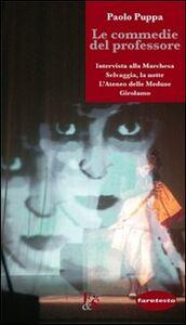 Le commedie del professore: «Intervista alla marchesa»-«Selvaggia, la notte»-«L'Ateneo delle meduse»-«Girolamo»