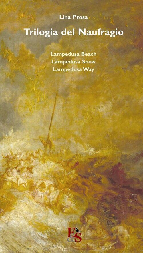 Trilogia del naufragio. «Lampedusa beach» «Lampedusa snow» «Lampedusa way»