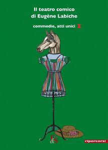 Libro Il teatro comico di Eugène Labiche. Vol. 1 Eugène Labiche