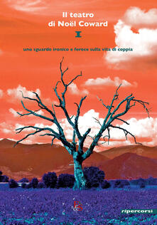 Il teatro di Noël Coward. Vol. 1 - Noël Coward - copertina