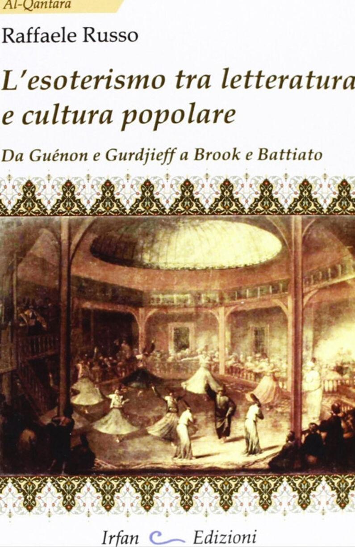 L' esoterismo tra letteratura e cultura popolare. Da Guénon e Gurdieff a Brook e Battiato