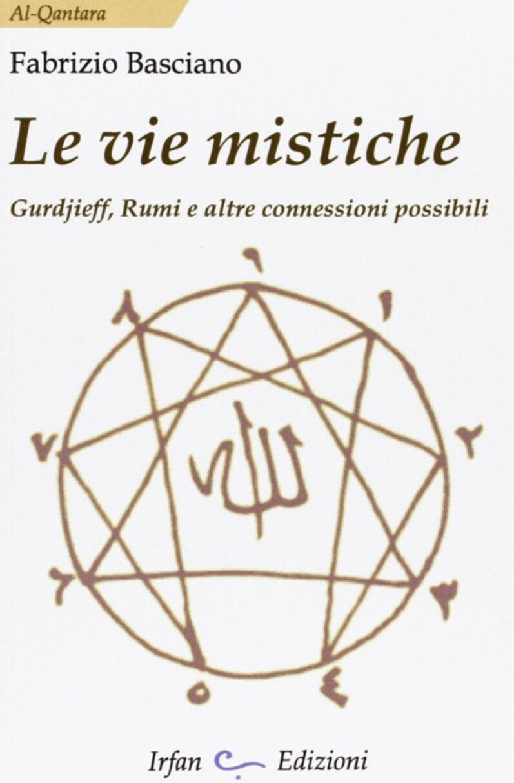 Le vie mistiche. Gurdjieff, rumi e altre connessioni possibili