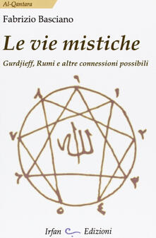 Le vie mistiche. Gurdjieff, rumi e altre connessioni possibili - Fabrizio Basciano - copertina