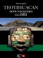 Teotihuacan. Dove nacquero gli dei