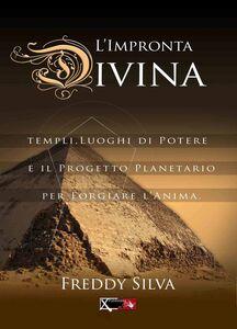 L' impronta divina. Templi, luoghi di potere e il progetto planetario per forgiare l'anima