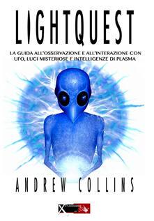 Lightquest. La guida allosservazione e allinterazione con ufo, luci misteriose e intelligenze di plasma.pdf