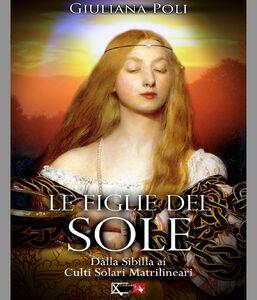 Le figlie del sole. Dalla Sibilla ai culti solari matrilineari