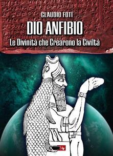 Dio Anfibio. Le divinità che crearono la civiltà.pdf