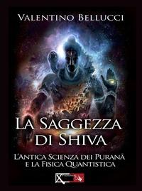 La La saggezza di Shiva. L'antica scienza dei Purana e la fisica quantistica - Bellucci Valentino - wuz.it