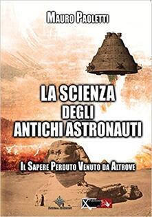 La scienza degli antichi astronauti. Il sapere perduto venuto da altrove.pdf