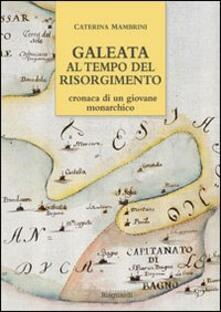 Camfeed.it Galeata al tempo del Risorgimento. Cronaca di un giovane monarchico Image