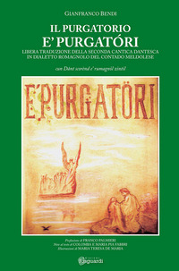 È Purgatóri il Purgatorio. Libera traduzione della seconda cantica dantesca in dialetto romagnolo del contado meldolese - Bendi Gianfranco - wuz.it