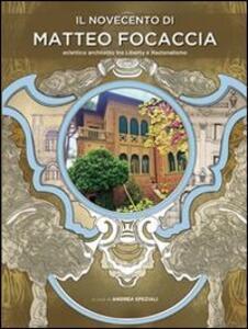 Il Novecento di Matteo Focaccia. Eclettico architetto tra Liberty e Razionalismo - Andrea Speziali - copertina