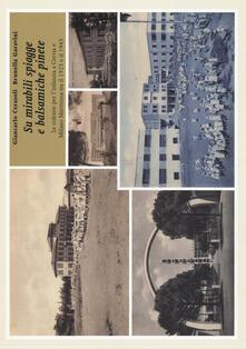 Ilmeglio-delweb.it Su mirabili spiagge e balsamiche pinete. Le colonie per l'infanzia a Cervia e Milano Marittima tra il 1925 e il 1945. Ediz. illustrata Image