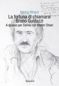 La fortuna di chiamarsi Bruno Guidazzi. A spasso per Cervia con Walter Chiari
